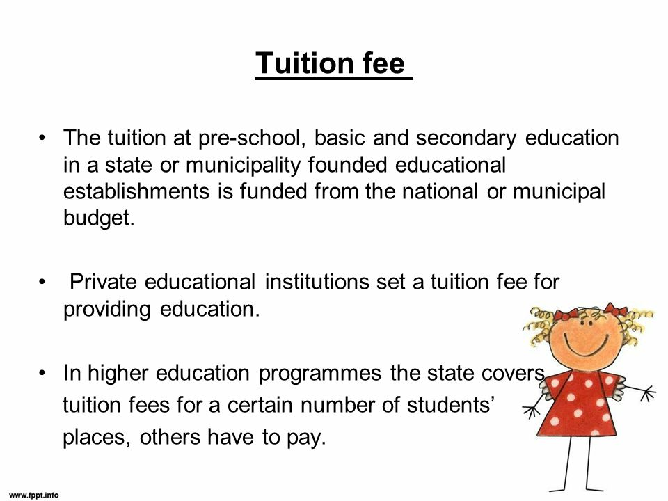 The tuition at pre-school, basic and secondary education in a state or municipality founded educational establishments is funded from the national or municipal budget.