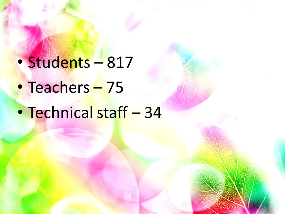 Students – 817 Teachers – 75 Technical staff – 34