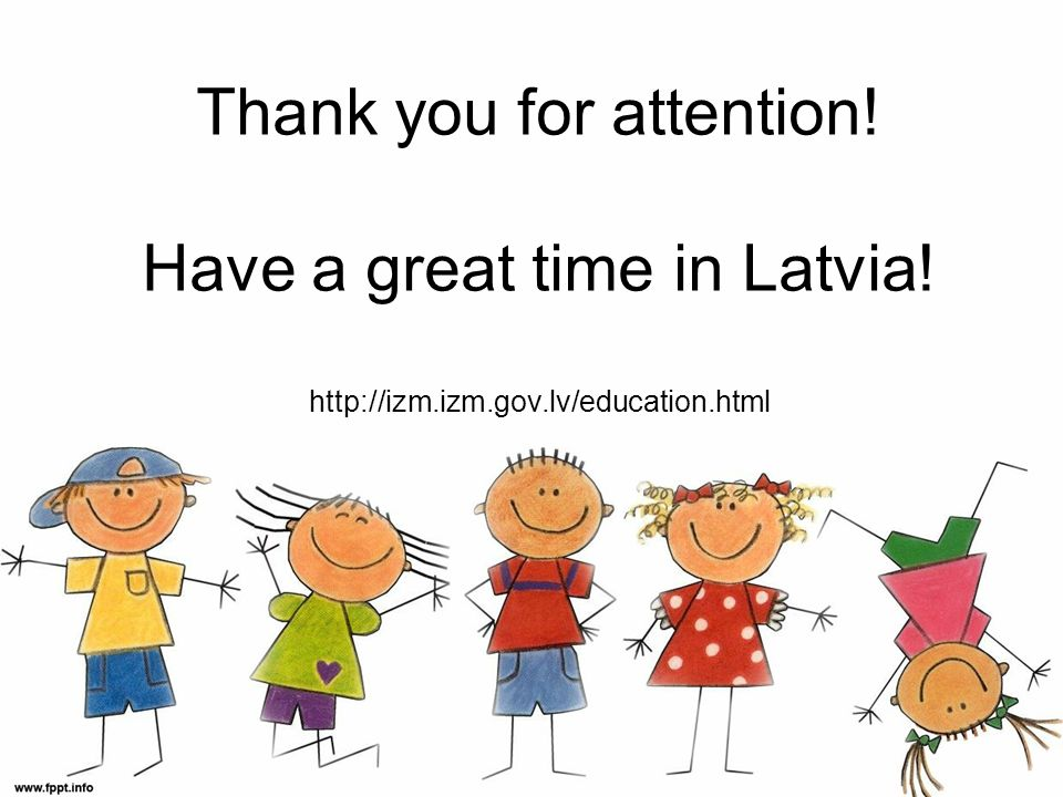 Thank you for attention! Have a great time in Latvia!