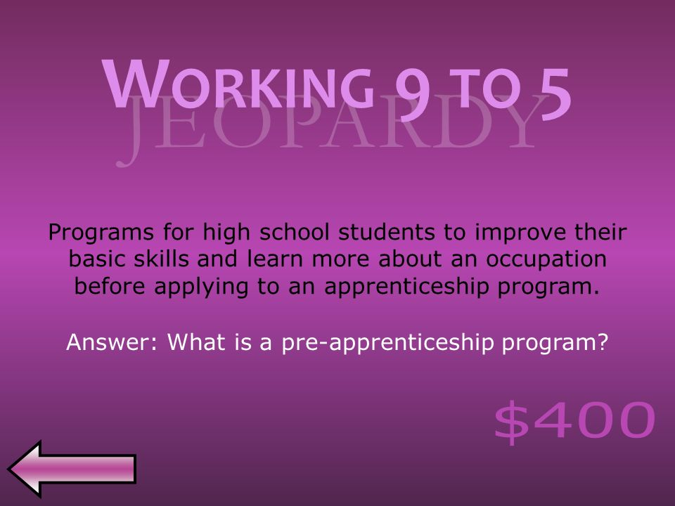 JEOPARDY Programs for high school students to improve their basic skills and learn more about an occupation before applying to an apprenticeship program.