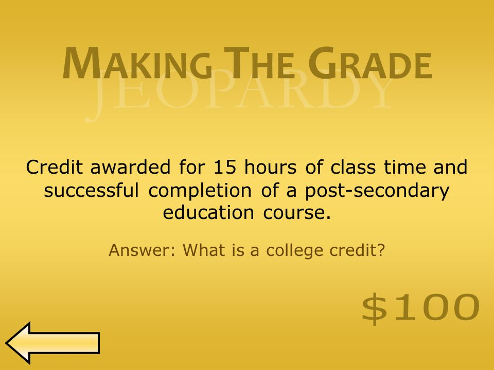 JEOPARDY Credit awarded for 15 hours of class time and successful completion of a post-secondary education course.