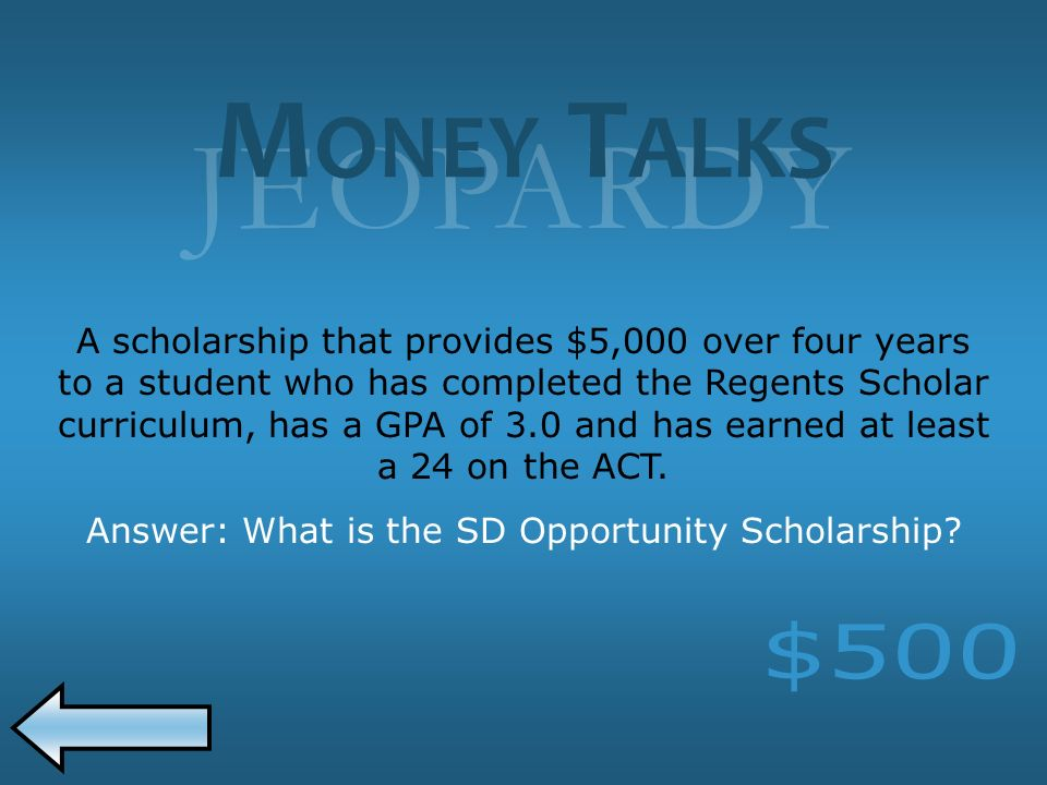 JEOPARDY A scholarship that provides $5,000 over four years to a student who has completed the Regents Scholar curriculum, has a GPA of 3.0 and has earned at least a 24 on the ACT.