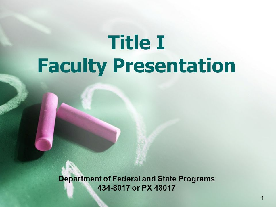 1 Title I Faculty Presentation Department of Federal and State Programs or PX 48017