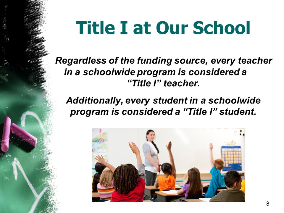8 Title I at Our School Regardless of the funding source, every teacher in a schoolwide program is considered a Title I teacher.