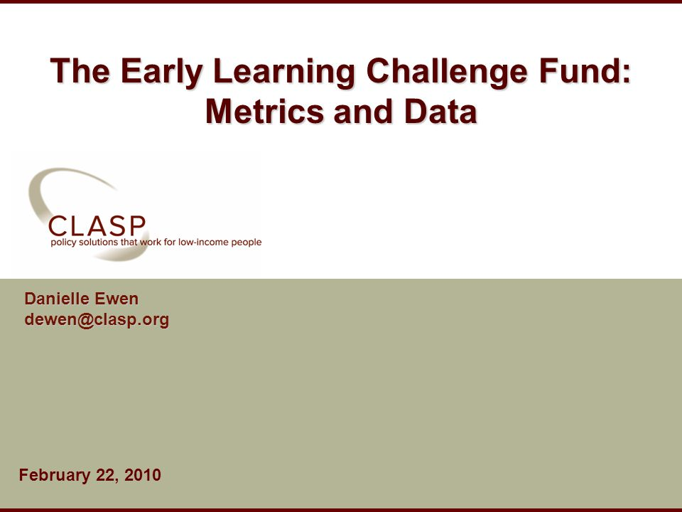 The Early Learning Challenge Fund: Metrics and Data Danielle Ewen February 22, 2010