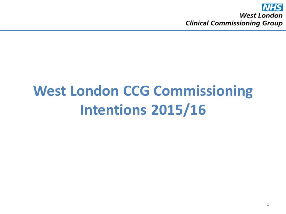 West London CCG Commissioning Intentions 2015/16 1