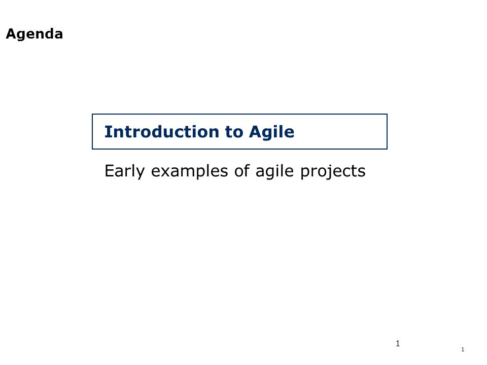 1 1 Agenda Introduction to Agile Early examples of agile projects