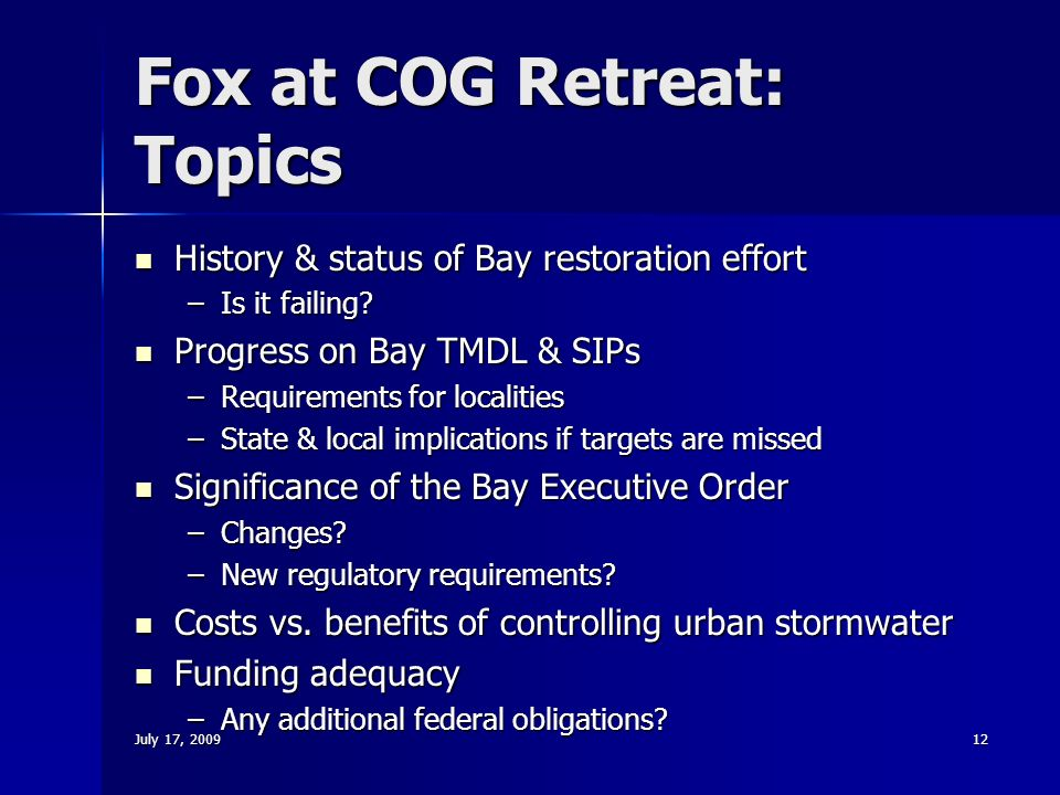 July 17, Fox at COG Retreat: Topics History & status of Bay restoration effort History & status of Bay restoration effort –Is it failing.