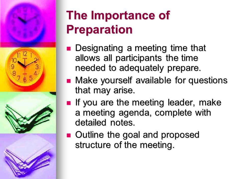 The Importance of Preparation Designating a meeting time that allows all participants the time needed to adequately prepare.