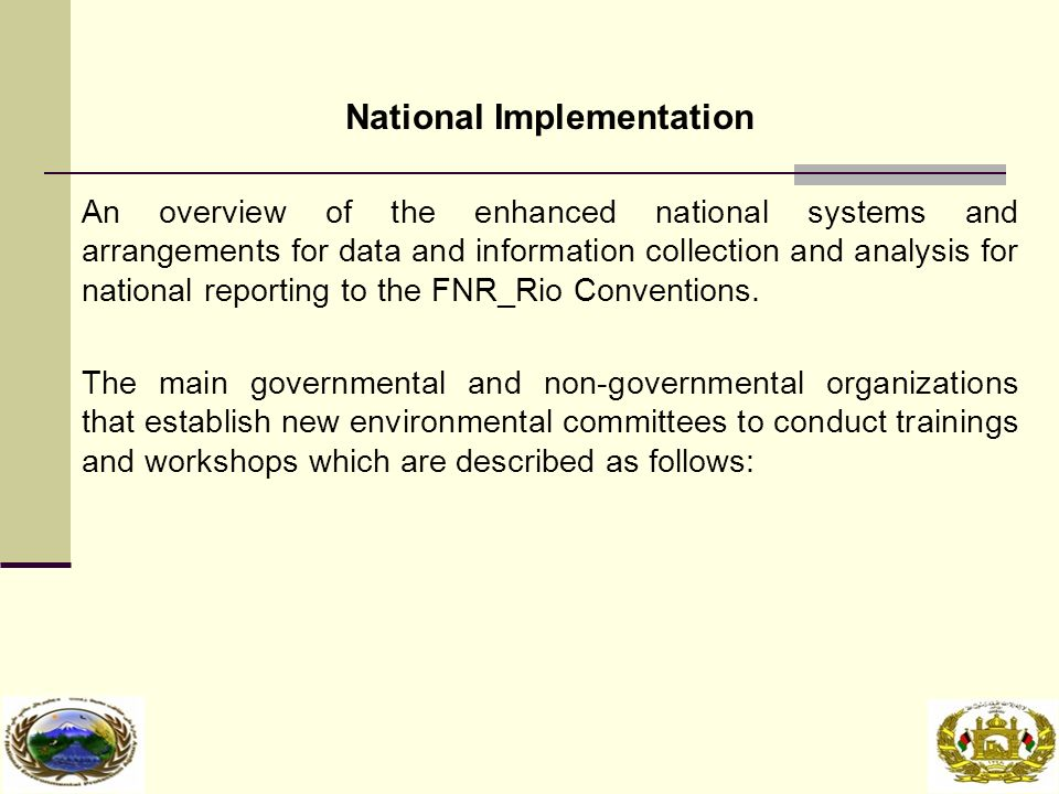 National Implementation An overview of the enhanced national systems and arrangements for data and information collection and analysis for national reporting to the FNR_Rio Conventions.