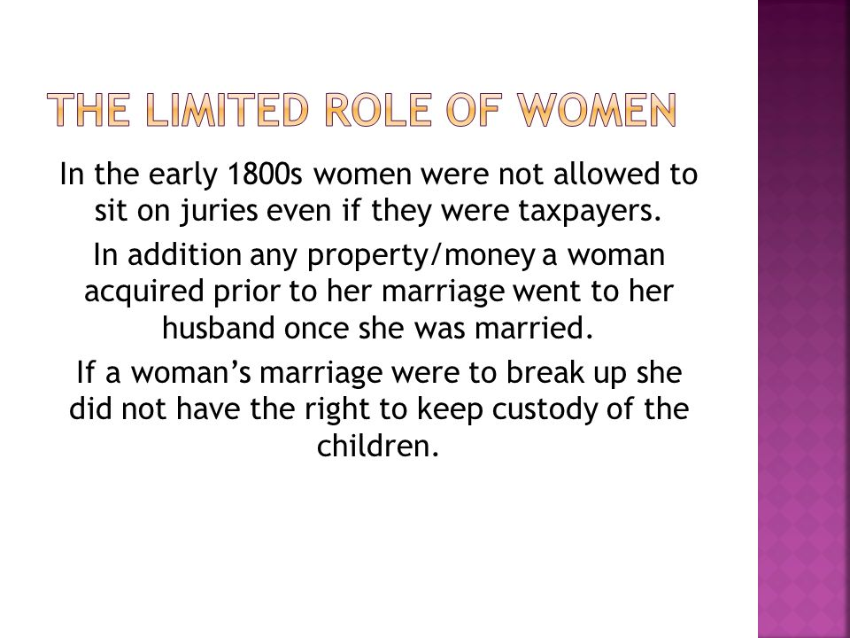 In the early 1800s women were not allowed to sit on juries even if they were taxpayers.