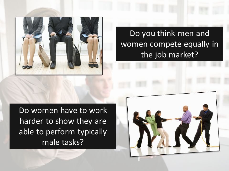 Do you think men and women compete equally in the job market.