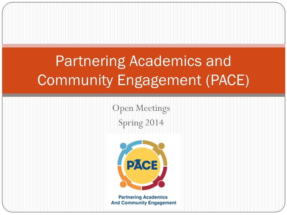 Open Meetings Spring 2014 Partnering Academics and Community Engagement (PACE)