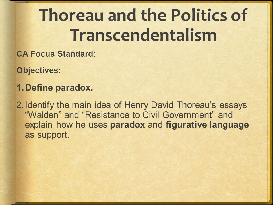 thoreau and the politics of transcendentalism ca focus standard  thoreau and the politics of transcendentalism ca focus standard objectives 1 define paradox