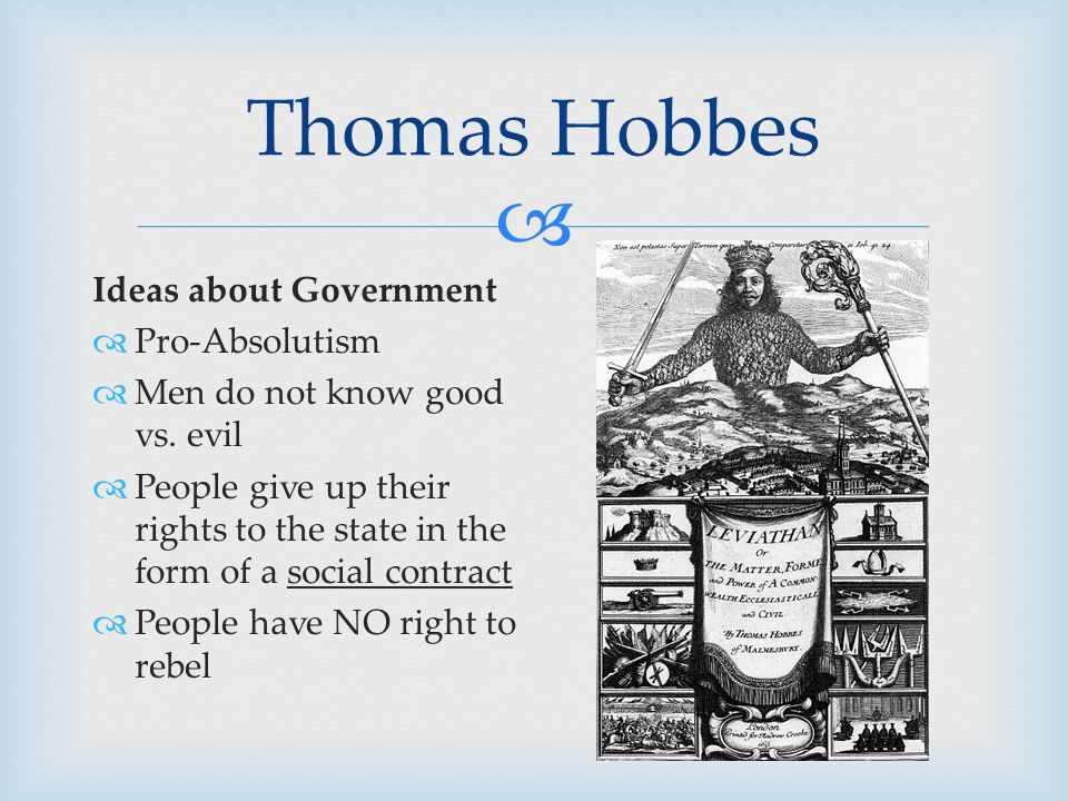  Ideas about Government  Pro-Absolutism  Men do not know good vs.