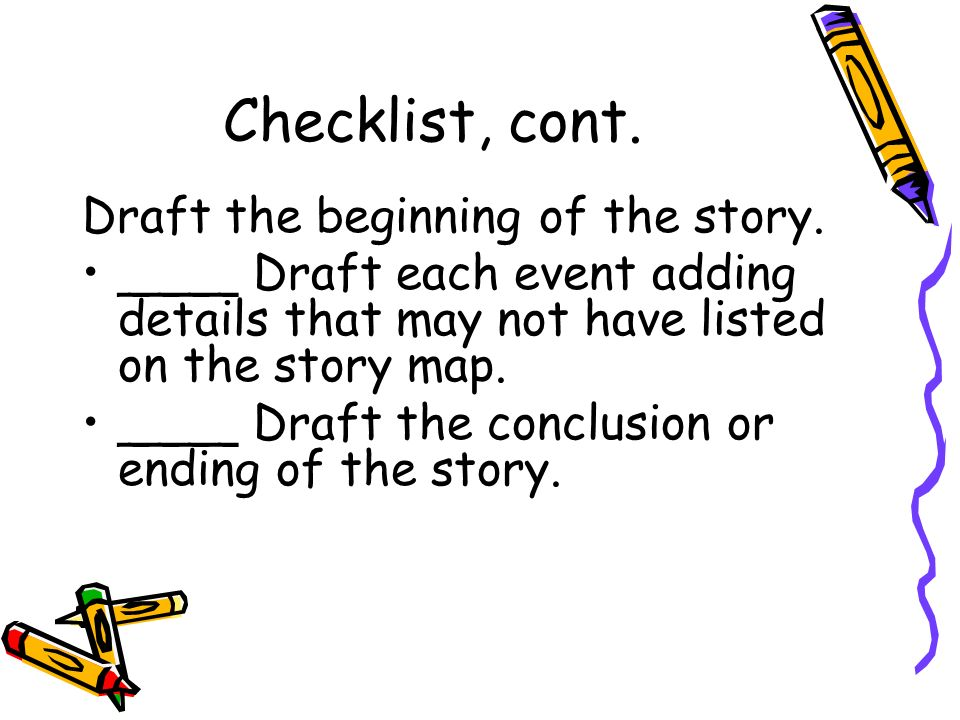 Checklist, cont. Draft the beginning of the story.