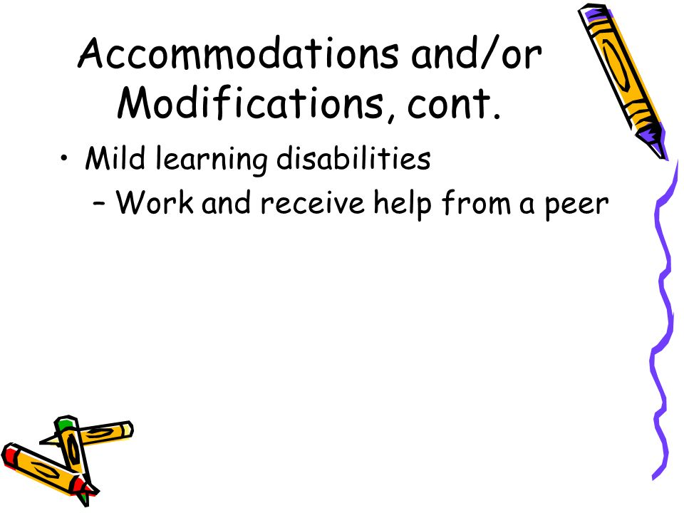 Accommodations and/or Modifications, cont.
