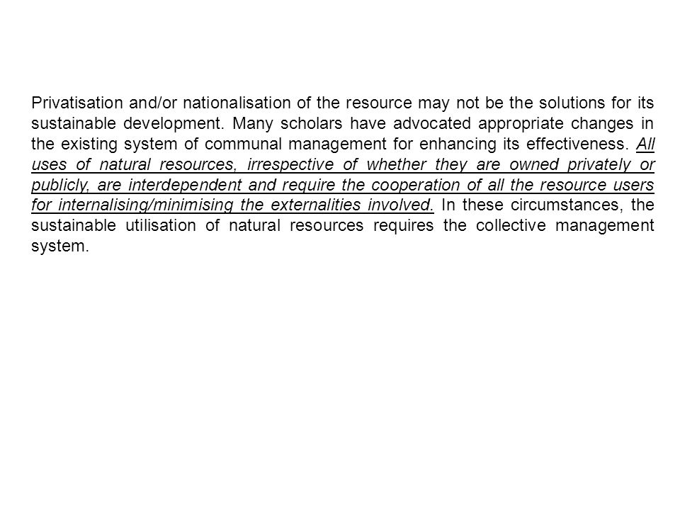 Privatisation and/or nationalisation of the resource may not be the solutions for its sustainable development.
