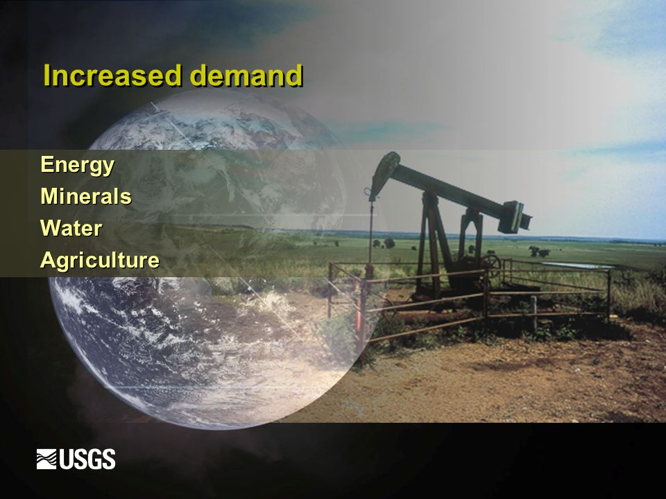 Increased demand Energy Minerals Water Agriculture Energy Minerals Water Agriculture