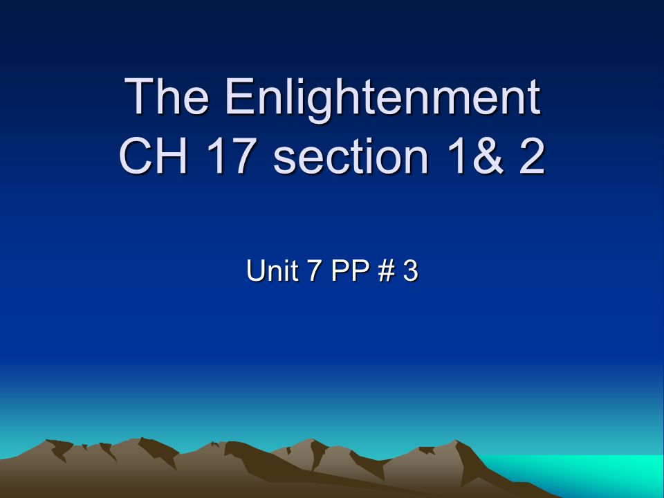 The Enlightenment CH 17 section 1& 2 Unit 7 PP # 3