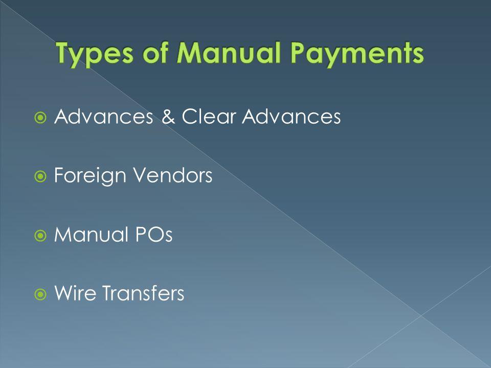 Advances & Clear Advances  Foreign Vendors  Manual POs  Wire ...