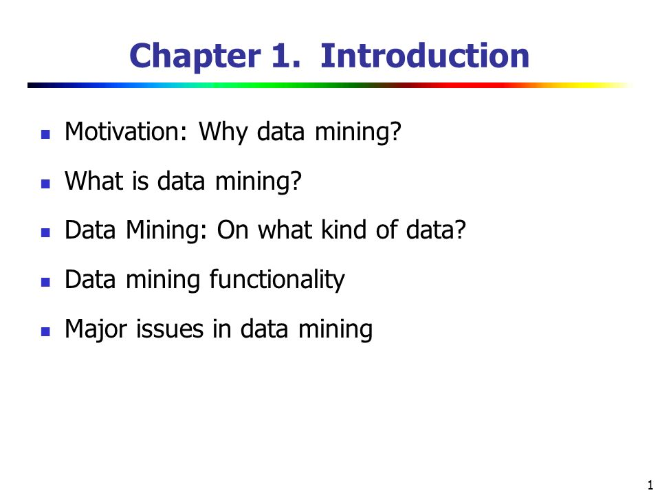 1 Chapter 1. Introduction Motivation: Why data mining.