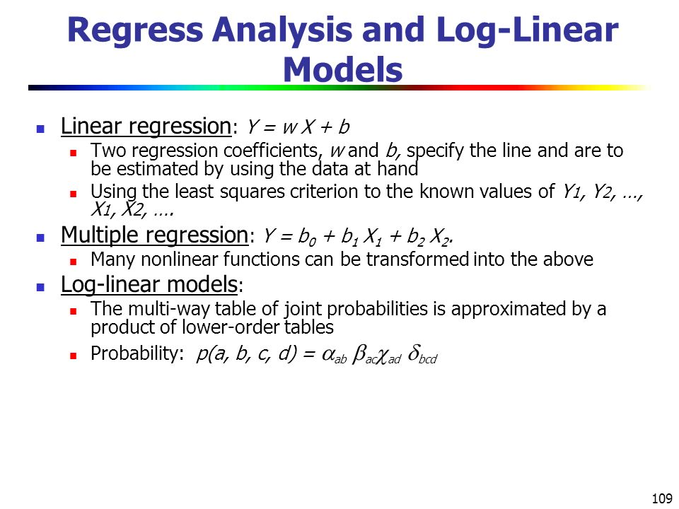 109 Linear regression : Y = w X + b Two regression coefficients, w and b, specify the line and are to be estimated by using the data at hand Using the least squares criterion to the known values of Y 1, Y 2, …, X 1, X 2, ….