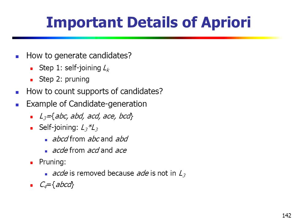 142 Important Details of Apriori How to generate candidates.