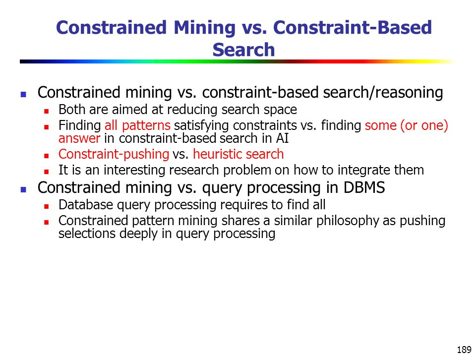 189 Constrained Mining vs. Constraint-Based Search Constrained mining vs.