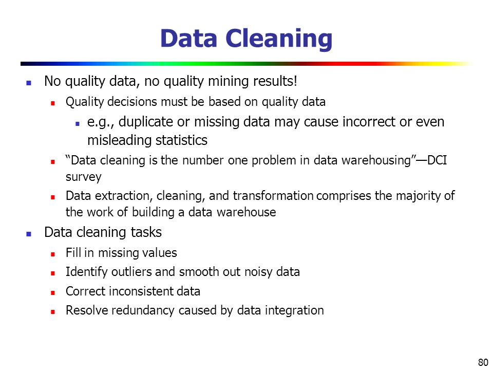 80 Data Cleaning No quality data, no quality mining results.
