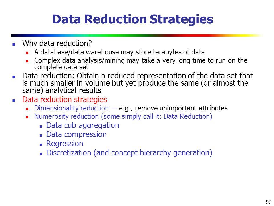 99 Data Reduction Strategies Why data reduction.
