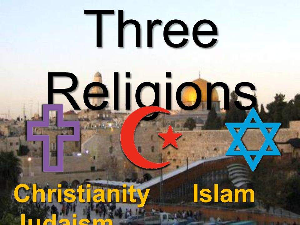 Three Religions Christianity Islam Judaism