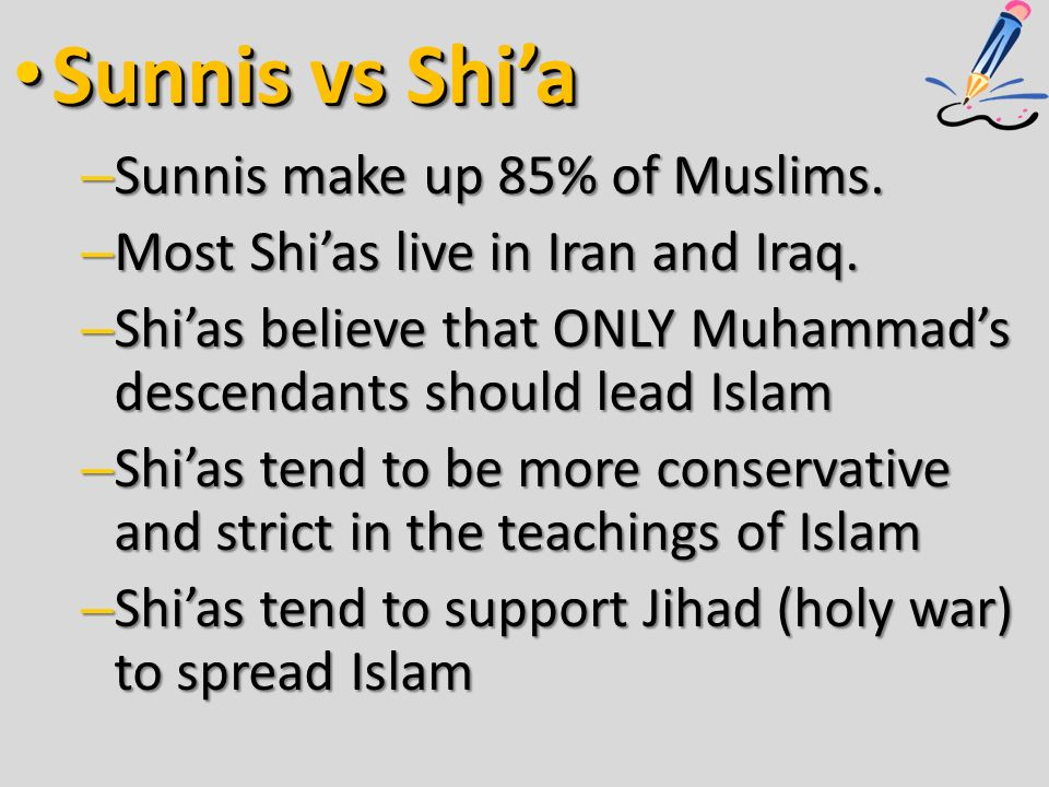 Sunnis vs Shi'a Sunnis vs Shi'a – Sunnis make up 85% of Muslims.