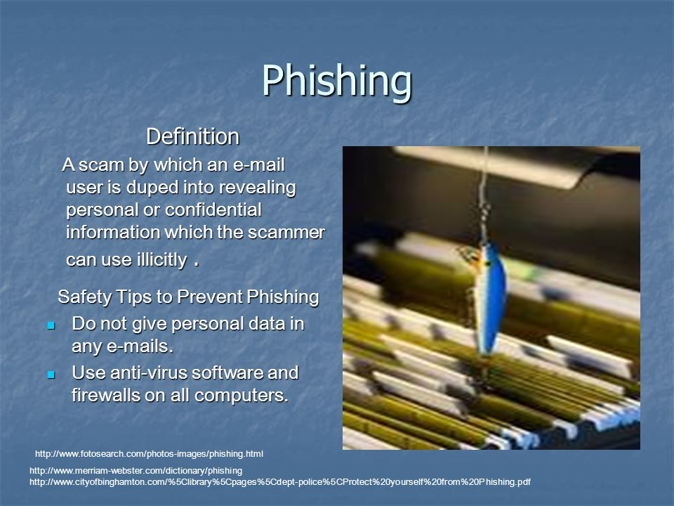 Phishing Definition Definition A scam by which an  user is duped into revealing personal or confidential information which the scammer can use illicitly.