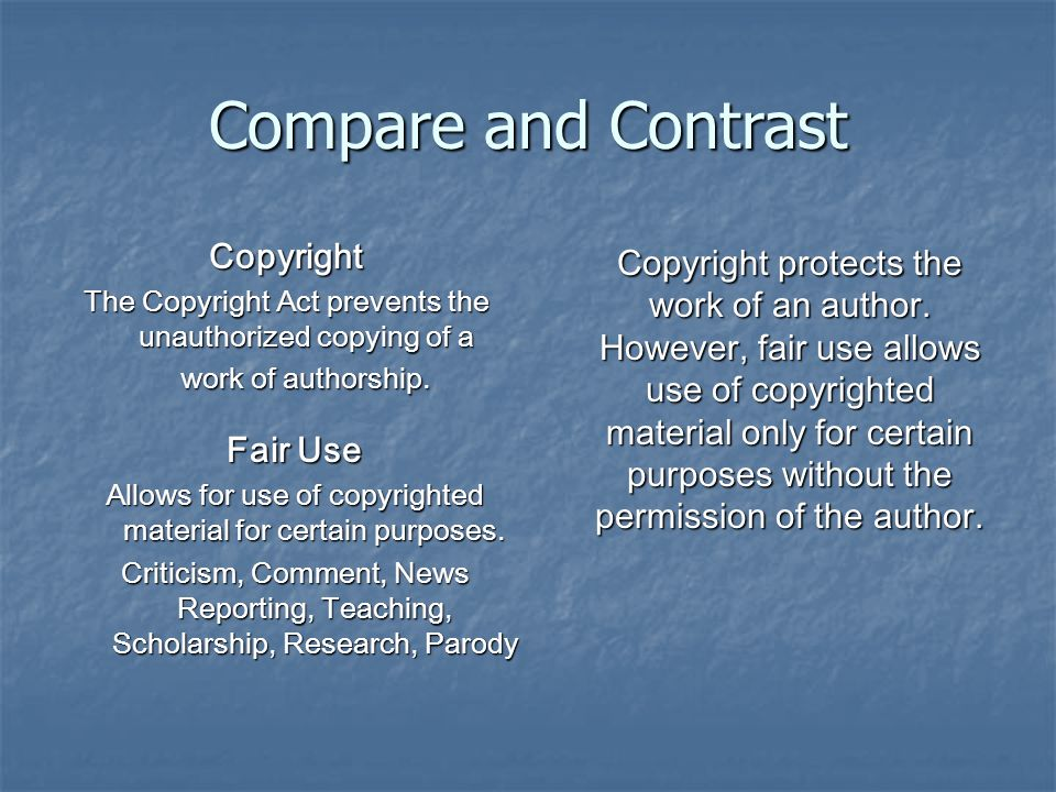 Compare and Contrast Copyright The Copyright Act prevents the unauthorized copying of a work of authorship.