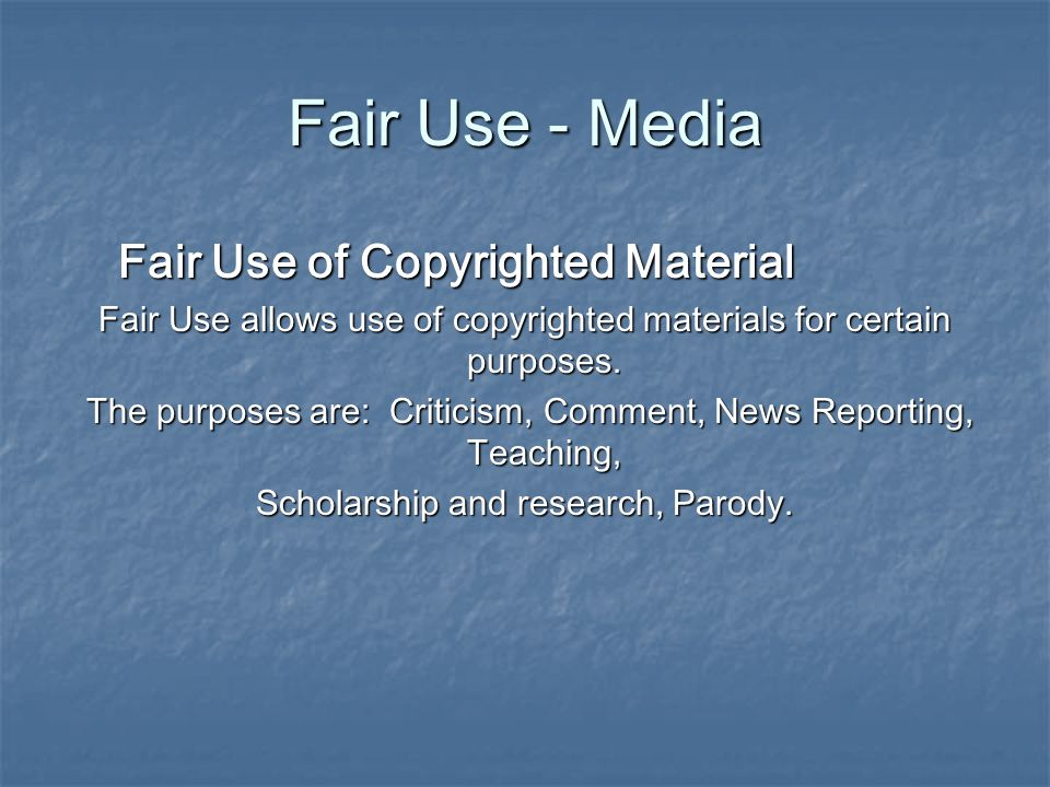 Fair Use - Media Fair Use of Copyrighted Material Fair Use of Copyrighted Material Fair Use allows use of copyrighted materials for certain purposes.