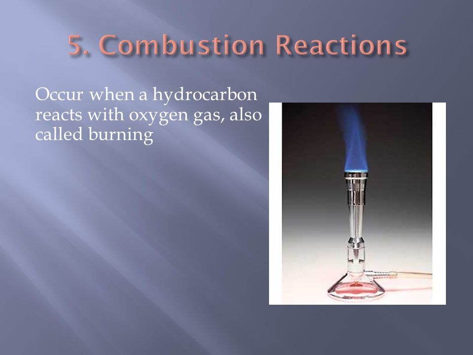 Occur when a hydrocarbon reacts with oxygen gas, also called burning