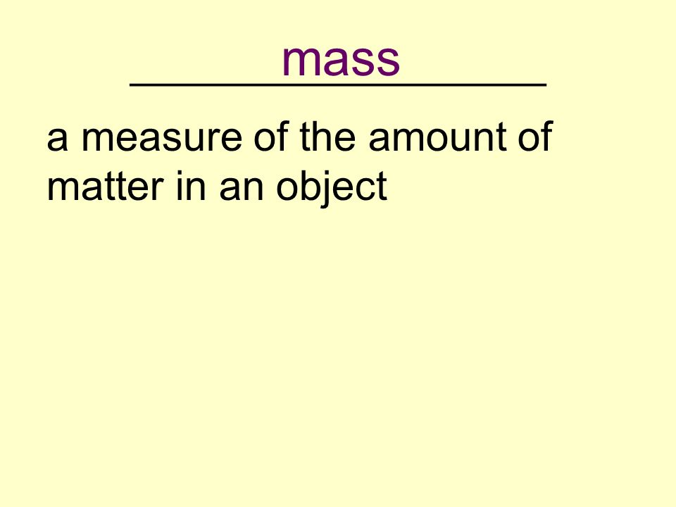 __________________ a measure of the amount of matter in an object mass