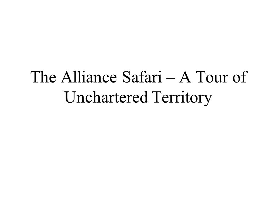 The Alliance Safari – A Tour of Unchartered Territory