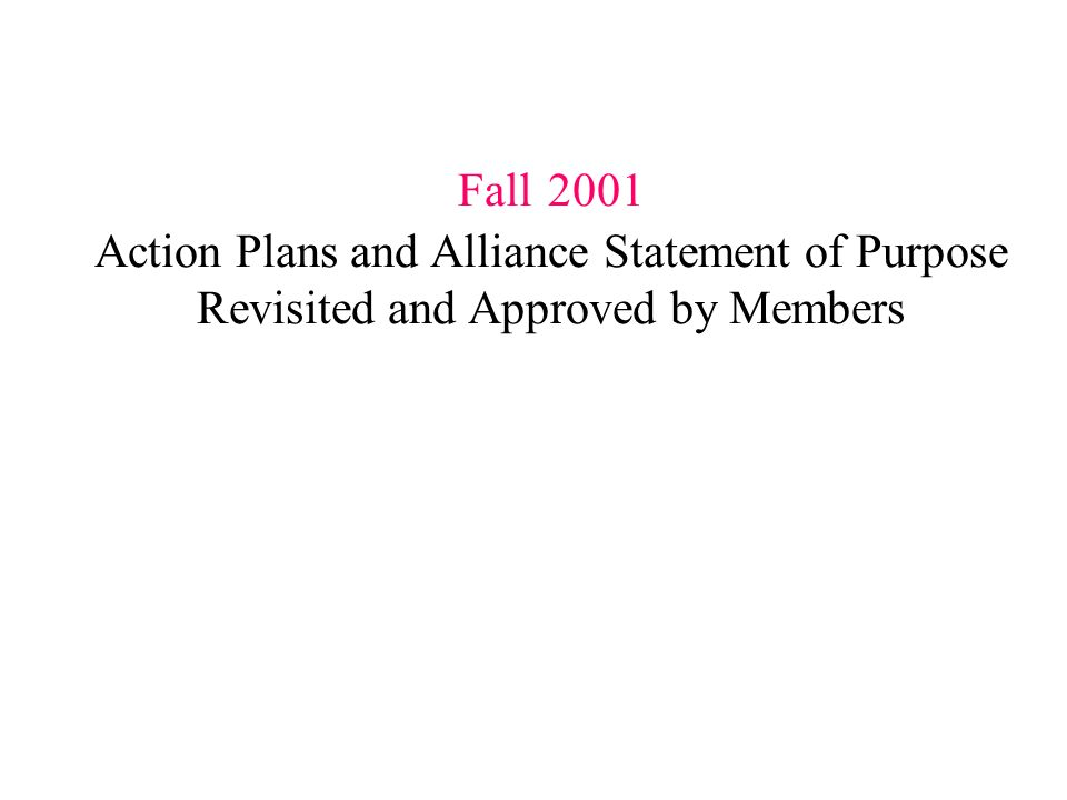 Fall 2001 Action Plans and Alliance Statement of Purpose Revisited and Approved by Members