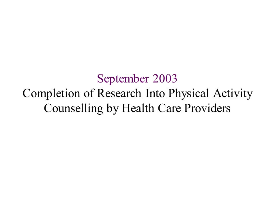 September 2003 Completion of Research Into Physical Activity Counselling by Health Care Providers