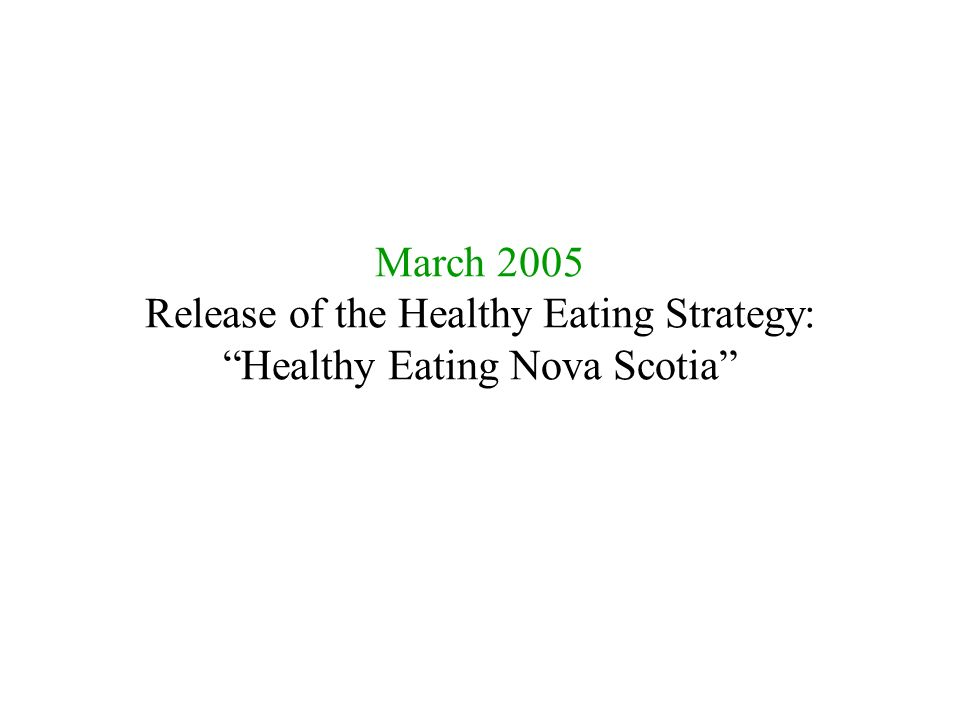 March 2005 Release of the Healthy Eating Strategy: Healthy Eating Nova Scotia