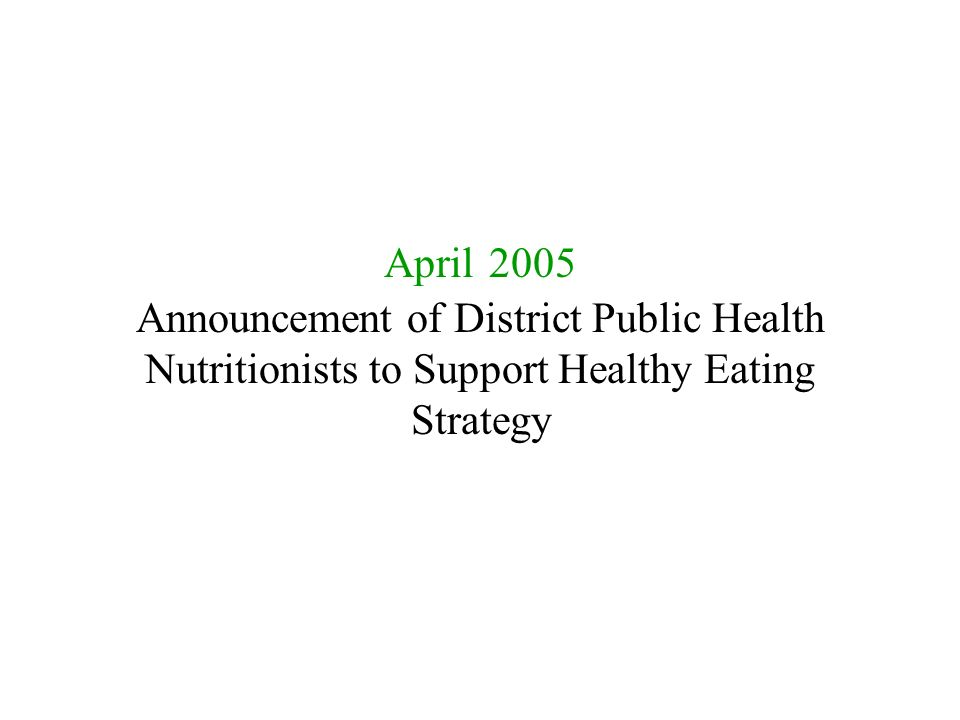 April 2005 Announcement of District Public Health Nutritionists to Support Healthy Eating Strategy