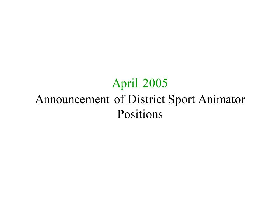 April 2005 Announcement of District Sport Animator Positions