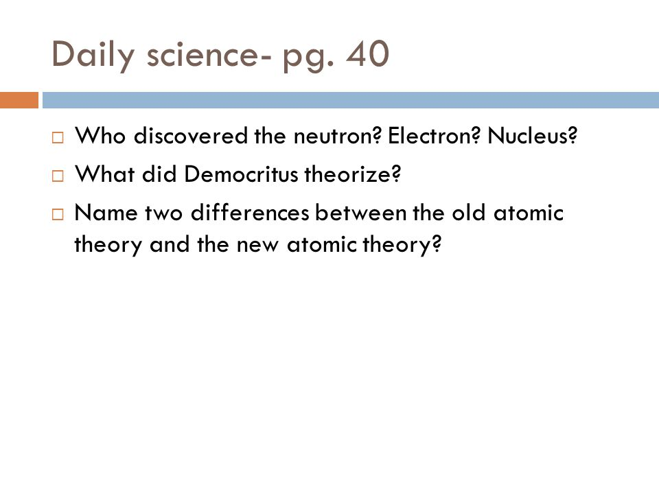 Daily science- pg. 40  Who discovered the neutron.
