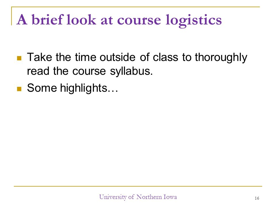 A brief look at course logistics Take the time outside of class to thoroughly read the course syllabus.