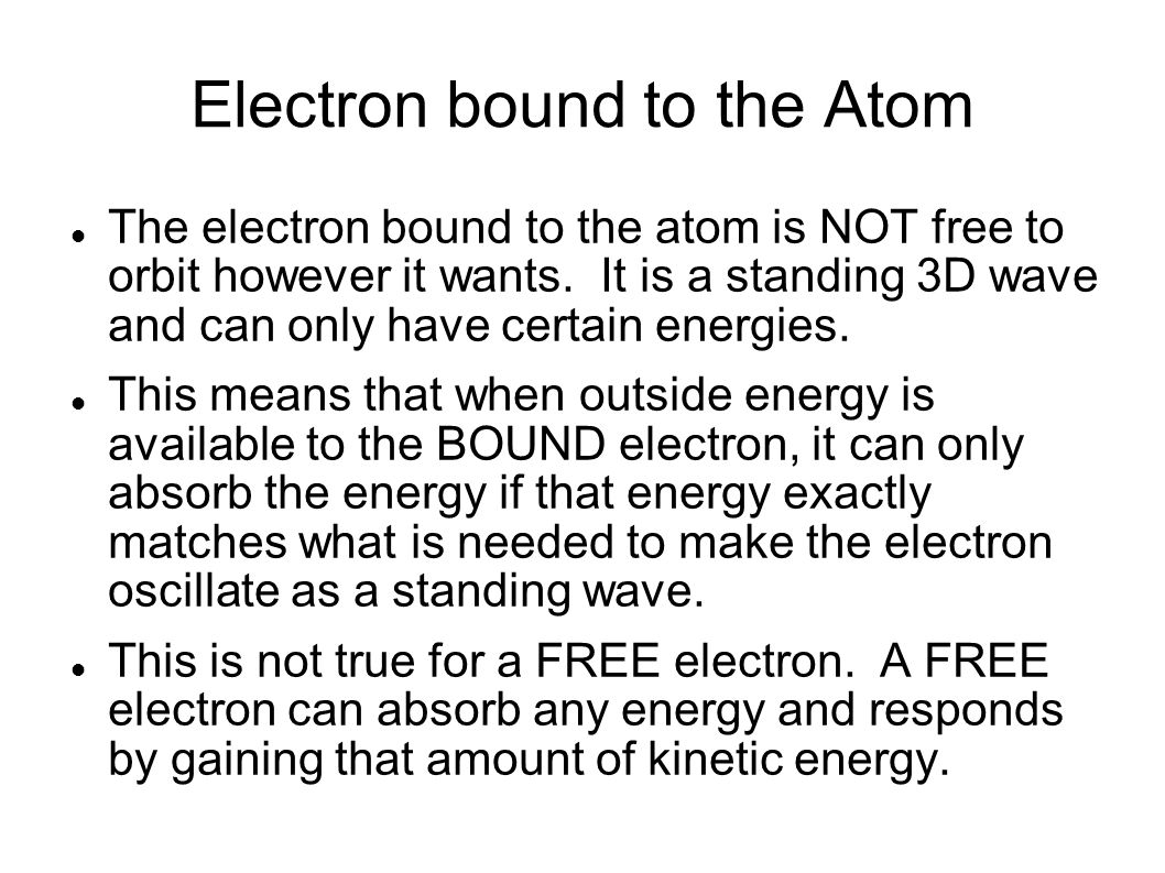 Electron bound to the Atom The electron bound to the atom is NOT free to orbit however it wants.