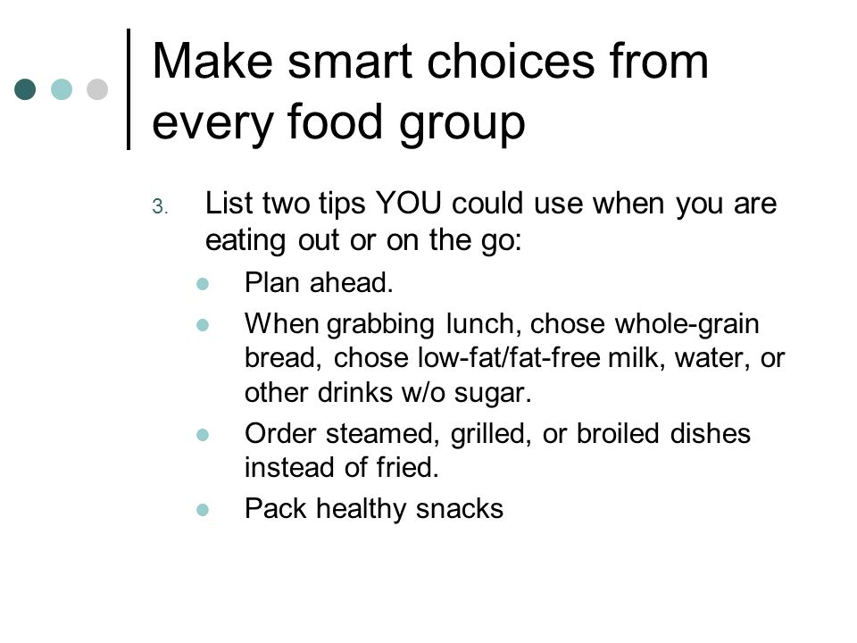 Make smart choices from every food group 3.