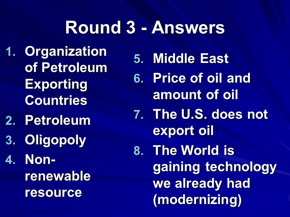 Round 3 - Answers 1. Organization of Petroleum Exporting Countries 2.