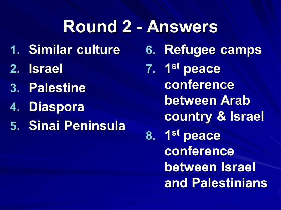 Round 2 - Answers 1. Similar culture 2. Israel 3.